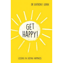 Get Happy!: Lessons in lasting happiness by Anthony Gunn, 9781743790069