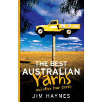 The Best Australian Yarns: And Other True Stories by Jim Haynes, 9781760113063