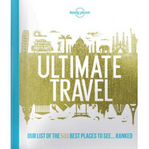 Lonely Planet's Ultimate Travel: Our List of the 500 Best Places to See... Ranked by Lonely Planet, 9781760342777