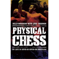 Physical Chess: My Life in Catch-as-Catch-Can Wrestling by Jake Shannon, 9781770410626
