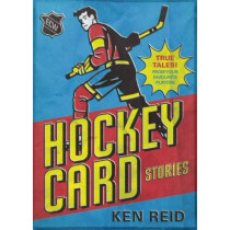 Hockey Card Stories: True Tales from Your Favorite Players by Ken Reid, 9781770411975