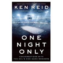 One Night Only: Conversations with the NHL's One-Game Wonders by Ken Reid, 9781770412972