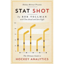 Hockey Abstract Presents Stat Shot: The Ultimate Guide to Hockey Analytics by Rob Vollman, 9781770413092