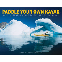 Paddle Your Own Kayak: An Illustrated Guide to the Art of Kayaking by Gary McGuffin, 9781770850125