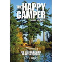 Happy Camper: The Essential Guide to Life Outdoors by Kevin Callan, 9781770850323