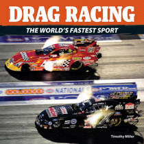 Drag Racing: The World's Fastest Sport by Timothy Miller, 9781770850972