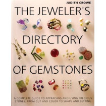 The Jeweler's Directory of Gemstones: A Complete Guide to Appraising and Using Precious Stones from Cut and Color to Shape and Settings by Judith Crowe, 9781770851085