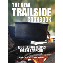New Trailside Cookbook: 100 Delicious Recipes for the Camp Chef by Kevin Callan, 9781770851894