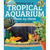 Setting Up a Tropical Aquarium: Week by Week by Stuart Thraves, 9781770855182