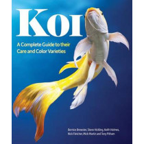 Koi: A Complete Guide to Their Care and Color Varieties by Bernice Brewster, 9781770855199