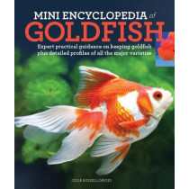 Mini Encyclopedia of Goldfish: Expert Practical Guidance on Keeping Goldfish Plus Detailed Profiles of All the Major Varieties by Julia Russell-Davies, 9781770856103