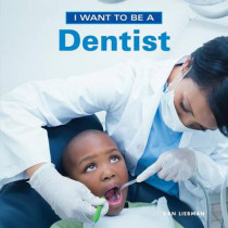 I Want to Be a Dentist: 2018 by Dan Liebman, 9781770857858