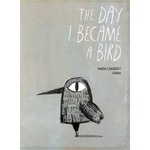 The Day I Became a Bird by Ingrid Chabbert, 9781771386210