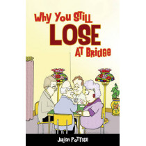 Why You Still Lose at Bridge by Julian Pottage, 9781771400008
