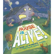 My House Is Alive! The Weird and Wonderful Sounds Your House Makes by Scot Ritchie, 9781771471367
