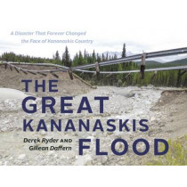 The Great Kananaskis Flood: A Disaster That Forever Changed the Face of Kananaskis Country by Gillean Daffern, 9781771601580
