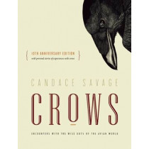 Crows: Encounters with the Wise Guys of the Avian World {10th anniversary edition} by Candace Savage, 9781771640855