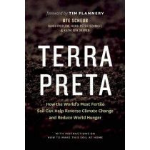 Terra Preta: How the World's Most Fertile Soil Can Help Reverse Climate Change and Reduce World Hunger by Ute Scheub, 9781771641104