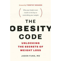 The Obesity Code: Unlocking the Secrets of Weight Loss by Dr. Jason Fung, 9781771641258