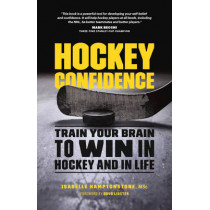 Hockey Confidence: Train Your Brain to Win in Hockey and in Life by Isabelle Hamptonstone, 9781771642019