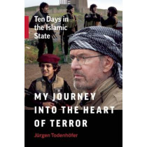 My Journey into the Heart of Terror: Ten Days in the Islamic State by Jurgen Todenhofer, 9781771642248