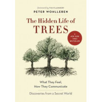The Hidden Life of Trees: What They Feel, How They CommunicateA Discoveries from a Secret World by Peter Wohlleben, 9781771642484
