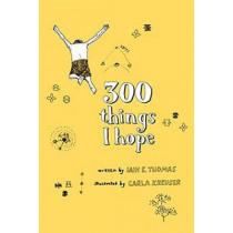 300 Things I Hope by Iain Sinclair Thomas, 9781771680462