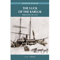 The Luck of the Karluk: Shipwrecked in the Arctic by L. D. Cross, 9781772030204