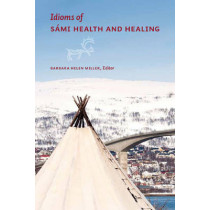 Idioms of SaMi Health and Healing by Barbara Helen Miller, 9781772120882