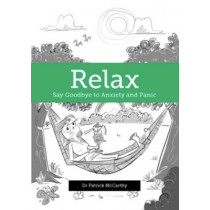 Relax: Say Goodbye to Anxiety and Panic by Dr. Patrick McCarthy, 9781775500452