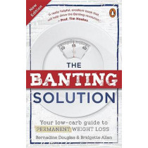 The Banting Solution: Your Low-Carb Guide to Permanent Weight Loss by Bridgette Allan, 9781776090983