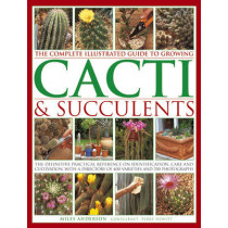 Complete Illustrated Guide to Growing Cacti and Succulents by Miles Anderson, 9781780190921