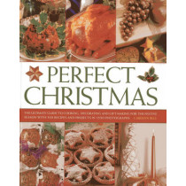 Perfect Christmas: The Ultimate Guide to Cooking, Decorating and Gift Making for the Festive Season, with 330 Recipes and Projects in 1550 Photographs by Carolyn Bell, 9781780192949