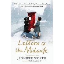 Letters to the Midwife: Correspondence with Jennifer Worth, the Author of Call the Midwife by Jennifer Worth, 9781780224640