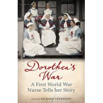 Dorothea's War: A First World War Nurse Tells Her Story by Dorothea Crewdson, 9781780224824