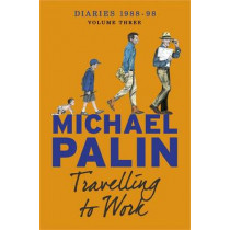 Travelling to Work: Diaries 1988-1998 by Michael Palin, 9781780225326
