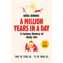 A Million Years in a Day: A Curious History of Daily Life by Greg Jenner, 9781780225654
