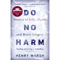 Do No Harm: Stories of Life, Death and Brain Surgery by Henry Marsh, 9781780225920