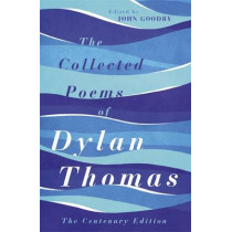 The Collected Poems of Dylan Thomas: The Centenary Edition by Dylan Thomas, 9781780227238
