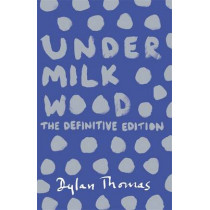 Under Milk Wood: The Definitive Edition by Dylan Thomas, 9781780227245