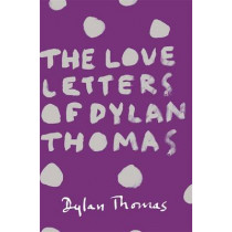 The Love Letters of Dylan Thomas by Dylan Thomas, 9781780227252