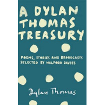 A Dylan Thomas Treasury: Poems, Stories and Broadcasts. Selected by Walford Davies by Dylan Thomas, 9781780227269