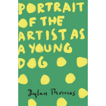 Portrait Of The Artist As A Young Dog by Dylan Thomas, 9781780227276