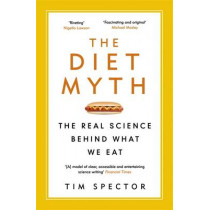 The Diet Myth: The Real Science Behind What We Eat by Tim Spector, 9781780229003