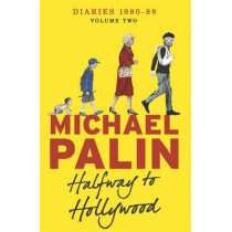 Halfway To Hollywood: Diaries 1980-1988 (Volume Two) by Michael Palin, 9781780229027