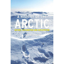 A History of the Arctic: Nature, Exploration and Exploitation by John McCannon, 9781780230184