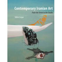 Contemporary Iranian Art: From the Street to the Studio by Talinn Grigor, 9781780232706