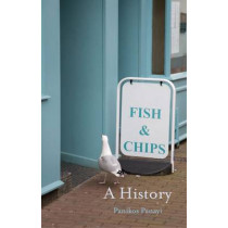 Fish and Chips: A History by Panikos Panayi, 9781780233611