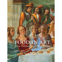 Food in Art: From Prehistory to Renaissance by Gillian Riley, 9781780233628