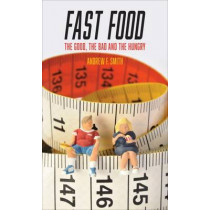 Fast Food: The Good, the Bad and the Hungry by Andrew F. Smith, 9781780235745